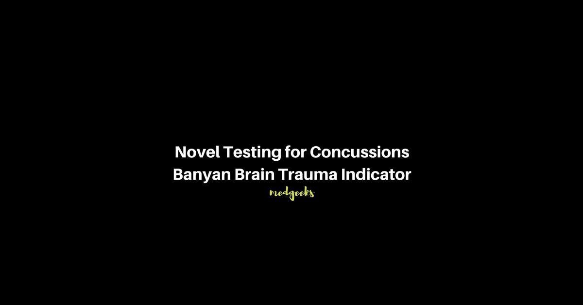 Medgeeks Novel Testing for Concussions (Banyan Brain Trauma Indicator)